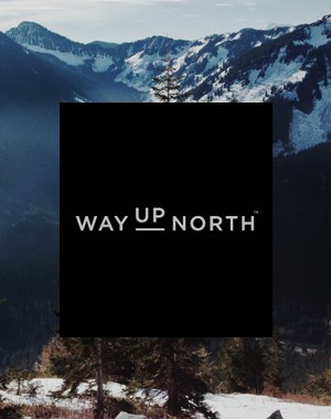 WAY UP NORTH